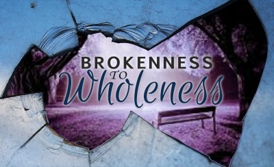 Brokenness to Wholeness