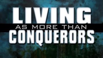 Living As More Than Conquerors