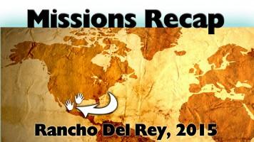 Missions Recap – Rancho Del Rey 2015