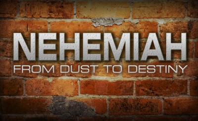 Nehemiah: From Dust To Destiny