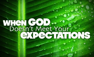 When God Doesn't Meet Your Expectations