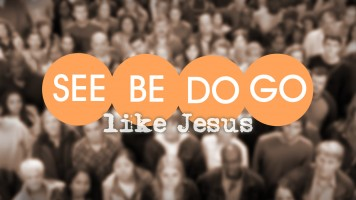 SEE, BE, Do and GO Like Jesus