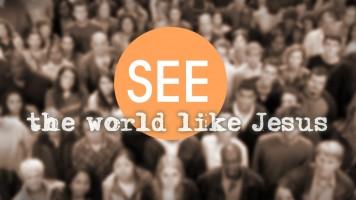 SEE The World Like Jesus
