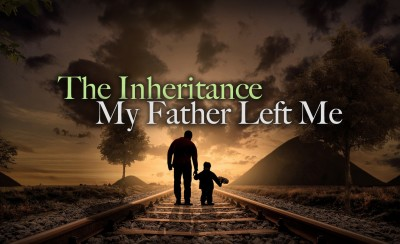 The Inheritance My Father Left Me