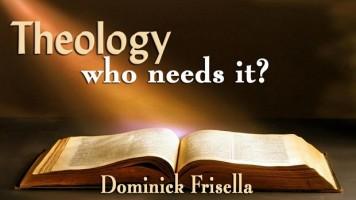 Theology, Who Needs It?