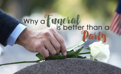 Why A Funeral Is Better Than A Party