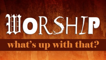 Worship. What's Up With That?